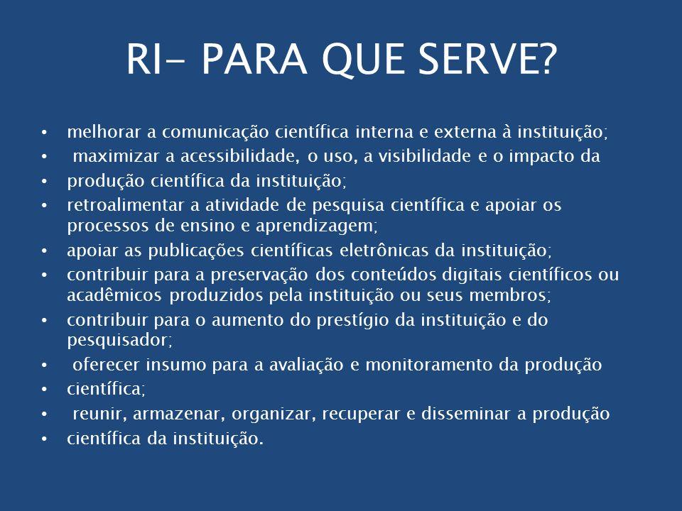 RI- PARA QUE SERVE melhorar a comunicação científica interna e externa à instituição;