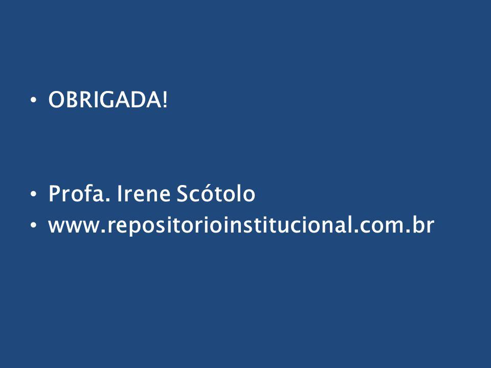 OBRIGADA! Profa. Irene Scótolo www.repositorioinstitucional.com.br