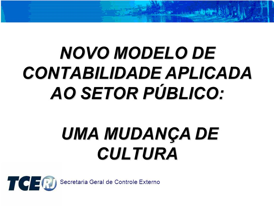 NOVO MODELO DE CONTABILIDADE APLICADA AO SETOR PÚBLICO: UMA MUDANÇA DE CULTURA