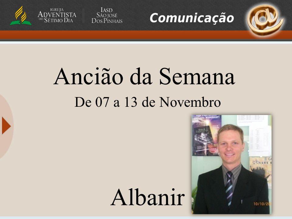 Ancião da Semana De 07 a 13 de Novembro Albanir