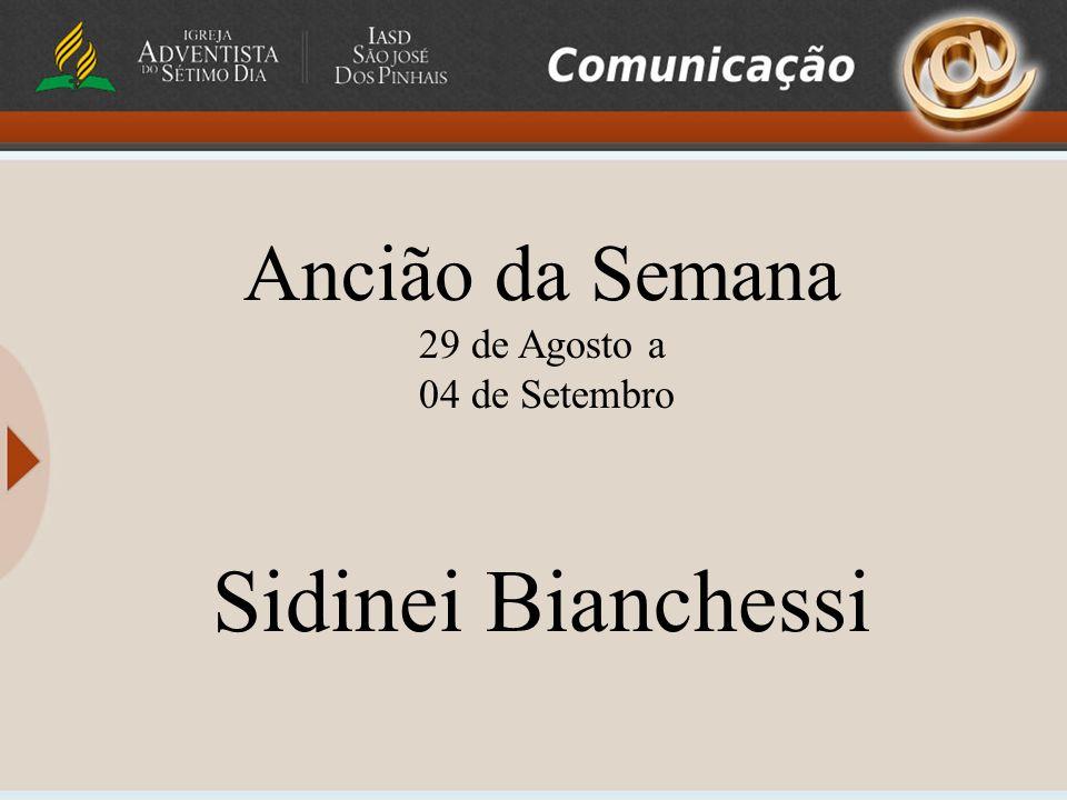 Ancião da Semana 29 de Agosto a 04 de Setembro Sidinei Bianchessi