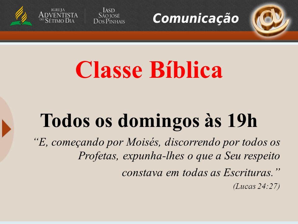 Classe Bíblica Todos os domingos às 19h