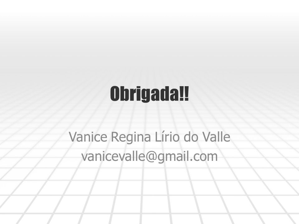 Vanice Regina Lírio do Valle vanicevalle@gmail.com