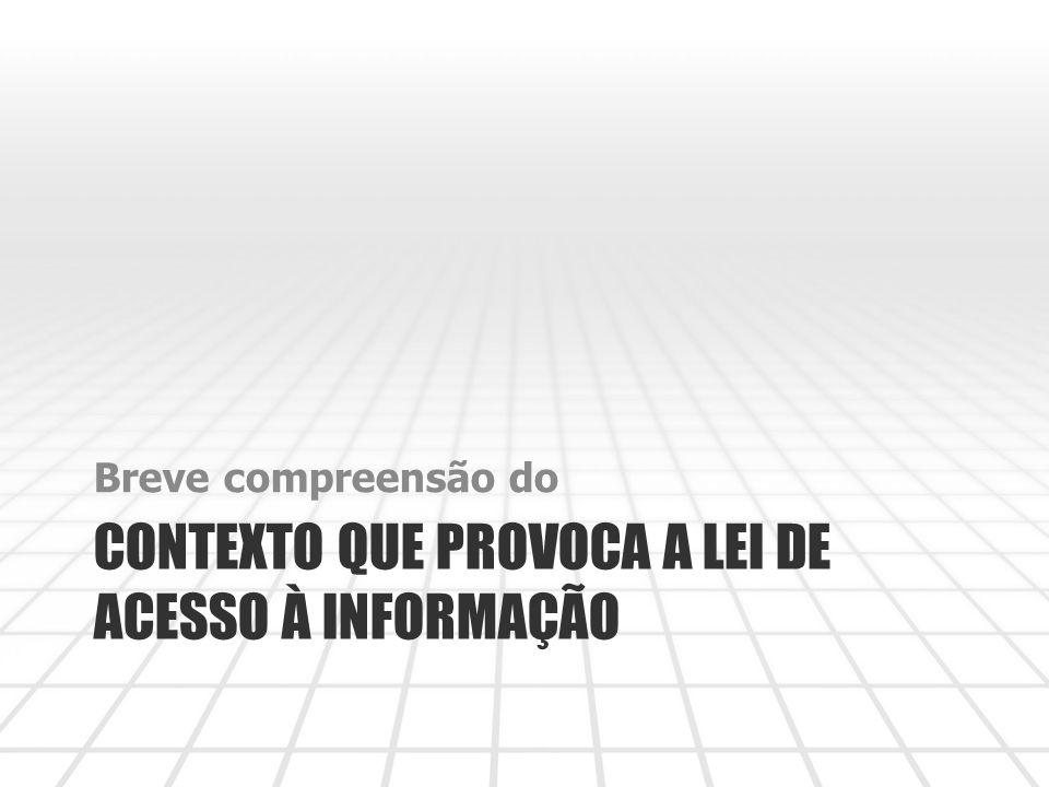 CONTEXTO QUE PROVOCA A LEI DE ACESSO À INFORMAÇÃO