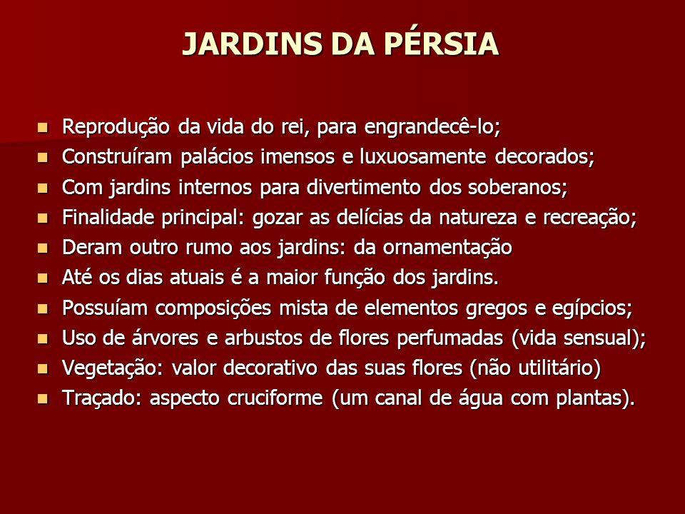 JARDINS DA PÉRSIA Reprodução da vida do rei, para engrandecê-lo;