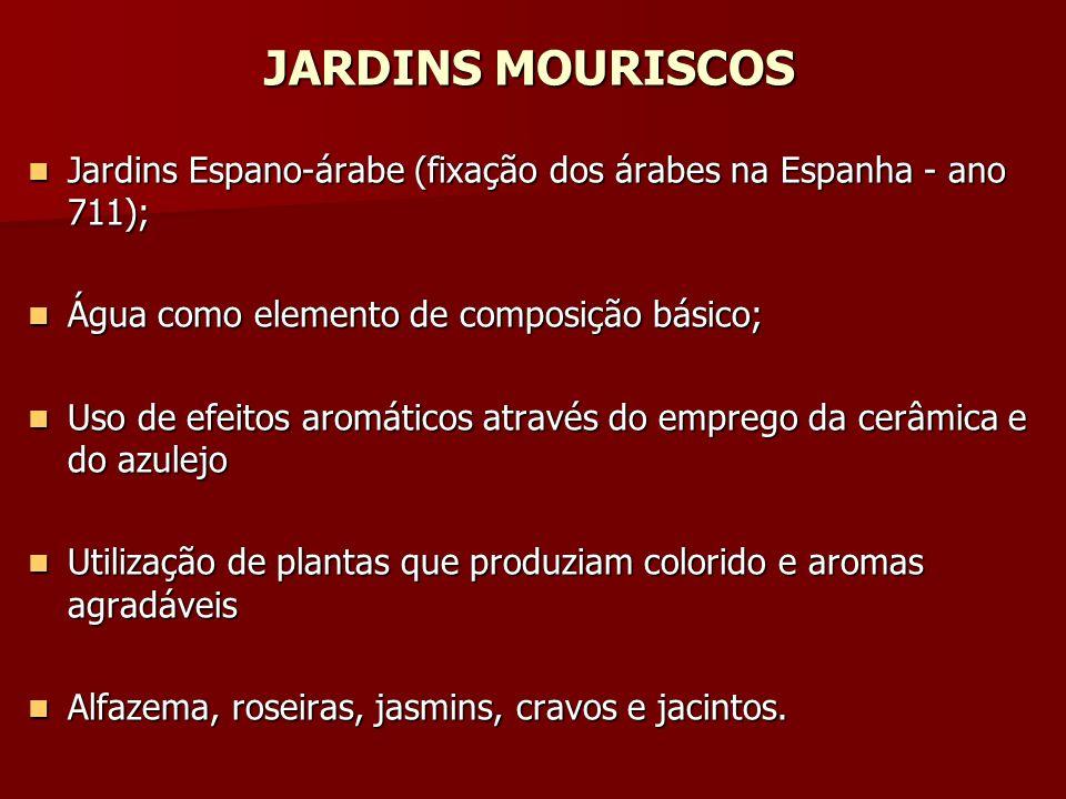 JARDINS MOURISCOS Jardins Espano-árabe (fixação dos árabes na Espanha - ano 711); Água como elemento de composição básico;