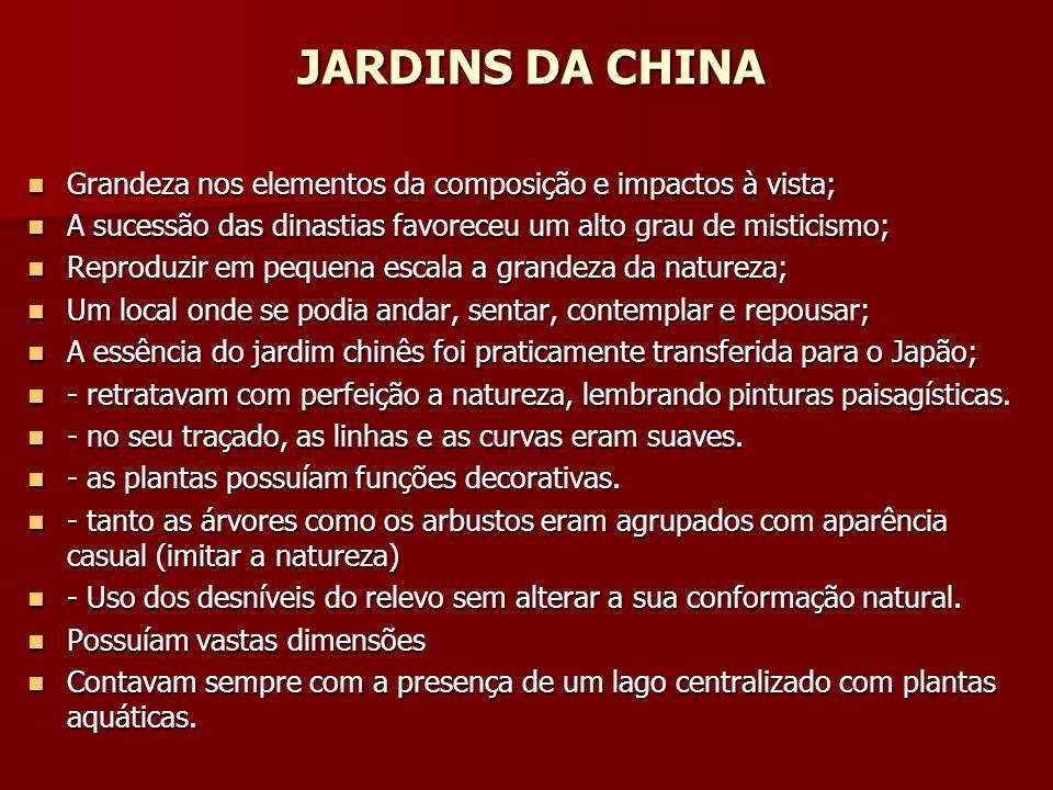 JARDINS DA CHINA Grandeza nos elementos da composição e impactos à vista; A sucessão das dinastias favoreceu um alto grau de misticismo;