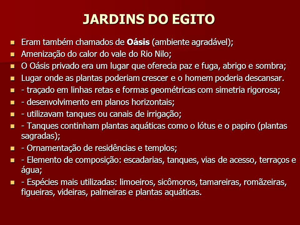JARDINS DO EGITO Eram também chamados de Oásis (ambiente agradável);