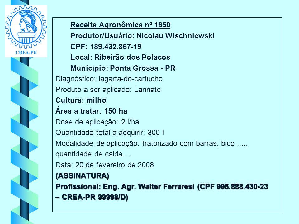 Receita Agronômica nº 1650 Produtor/Usuário: Nicolau Wischniewski. CPF: 189.432.867-19. Local: Ribeirão dos Polacos.