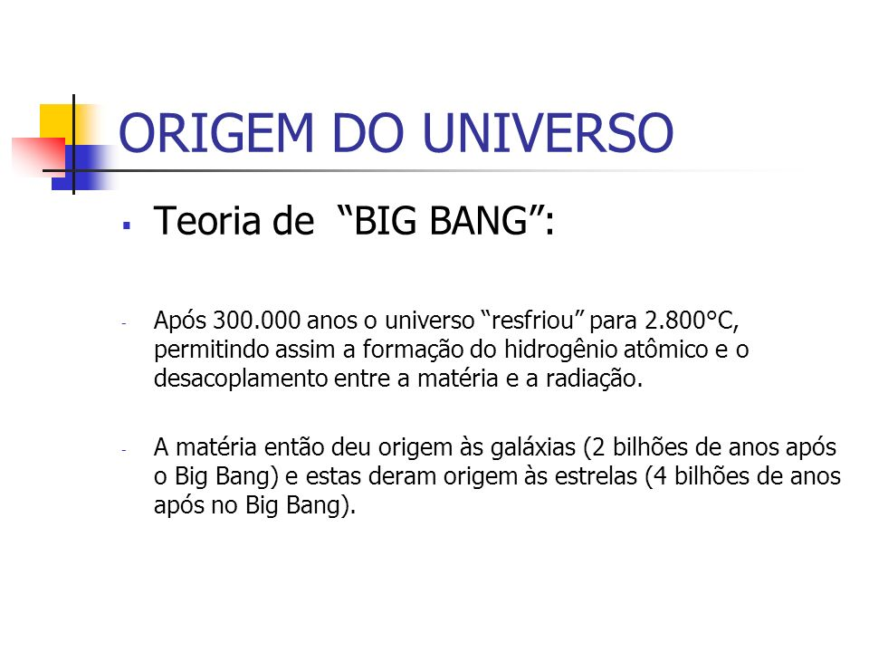 ORIGEM DO UNIVERSO Teoria de BIG BANG :