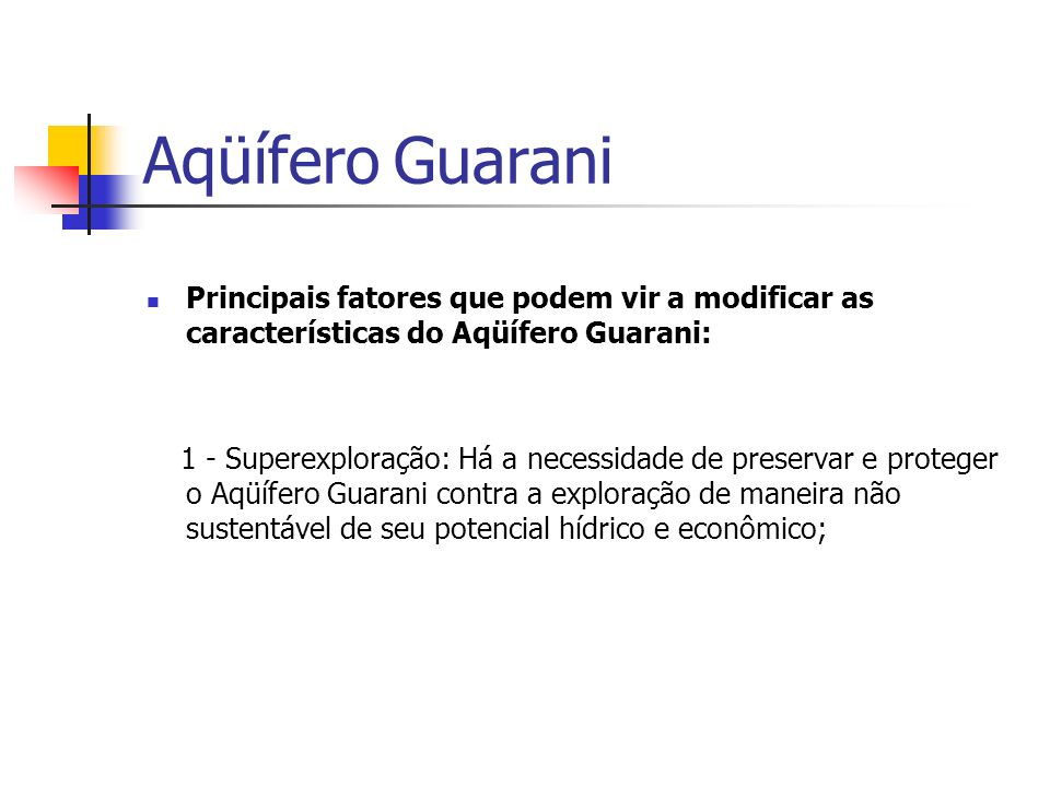 Aqüífero Guarani Principais fatores que podem vir a modificar as características do Aqüífero Guarani: