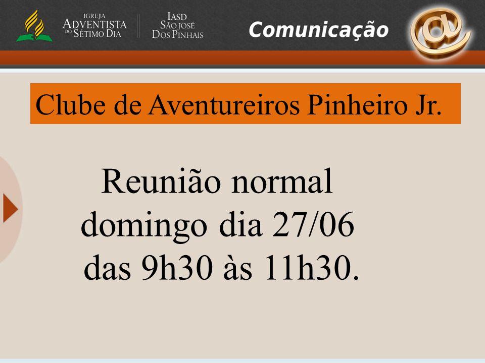 Reunião normal domingo dia 27/06 das 9h30 às 11h30.