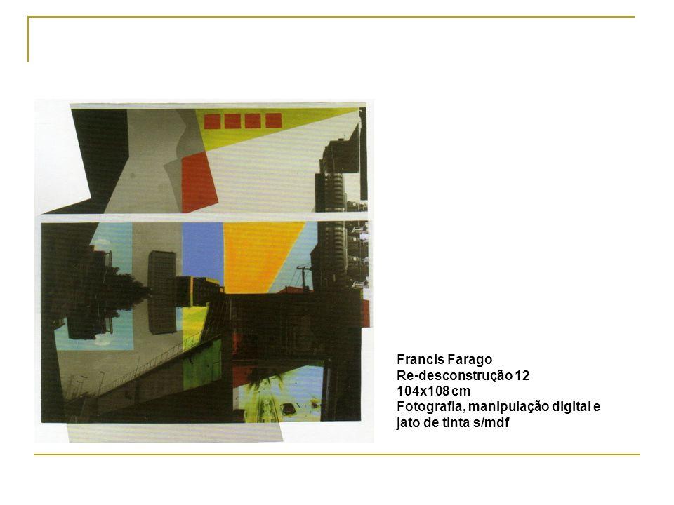 Francis Farago Re-desconstrução 12 104x108 cm Fotografia, manipulação digital e jato de tinta s/mdf