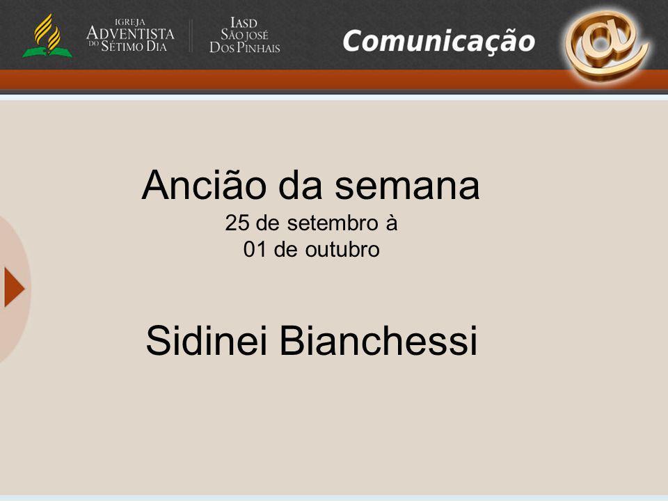 Ancião da semana 25 de setembro à 01 de outubro Sidinei Bianchessi