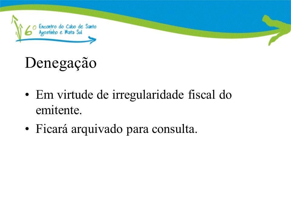 Denegação Em virtude de irregularidade fiscal do emitente.