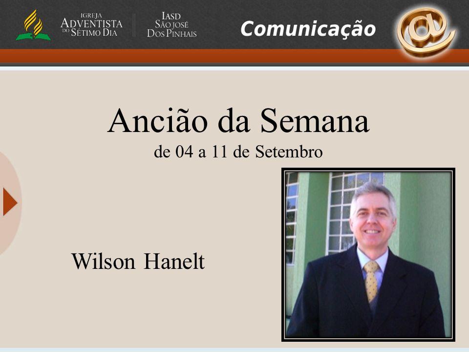 Ancião da Semana de 04 a 11 de Setembro Wilson Hanelt
