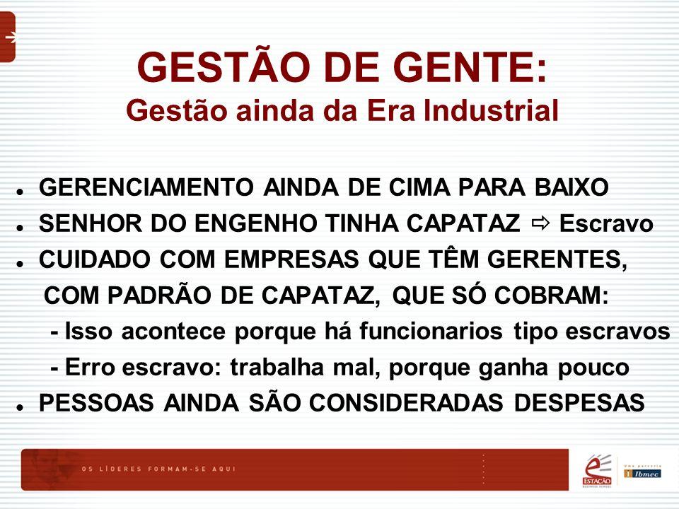 GESTÃO DE GENTE: Gestão ainda da Era Industrial