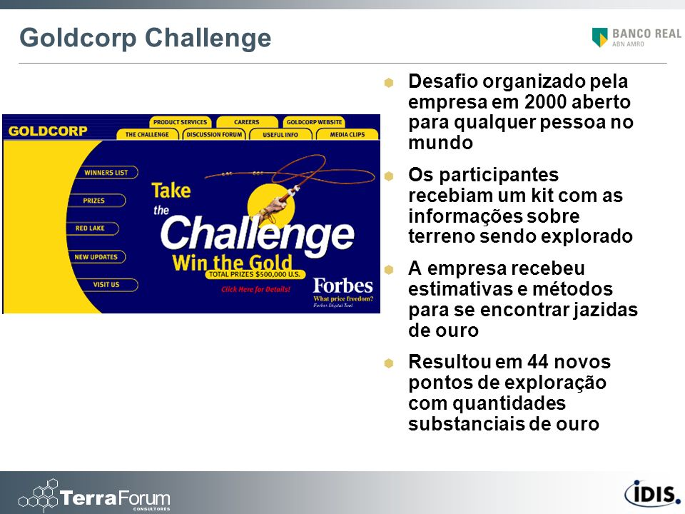 Goldcorp Challenge Desafio organizado pela empresa em 2000 aberto para qualquer pessoa no mundo.