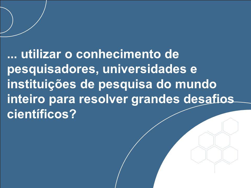 ... utilizar o conhecimento de pesquisadores, universidades e instituições de pesquisa do mundo inteiro para resolver grandes desafios científicos