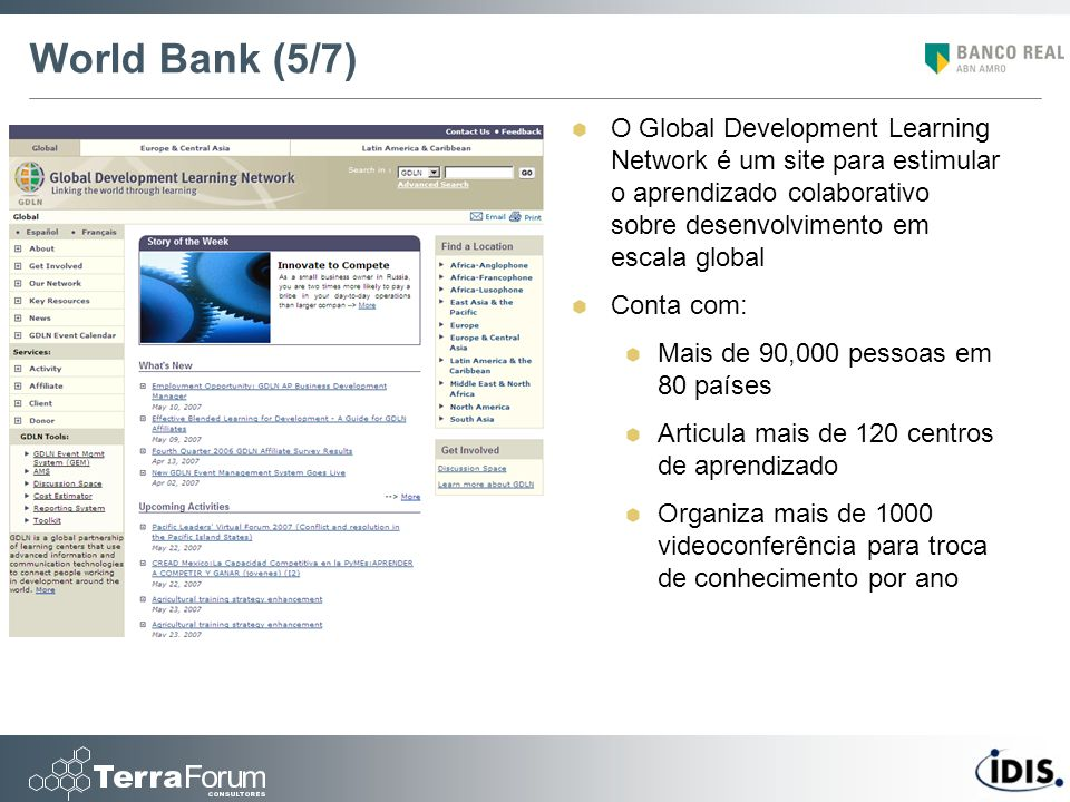 World Bank (5/7) O Global Development Learning Network é um site para estimular o aprendizado colaborativo sobre desenvolvimento em escala global.