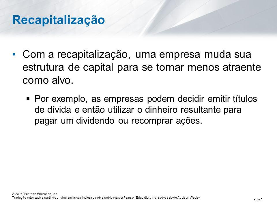 Recapitalização Com a recapitalização, uma empresa muda sua estrutura de capital para se tornar menos atraente como alvo.