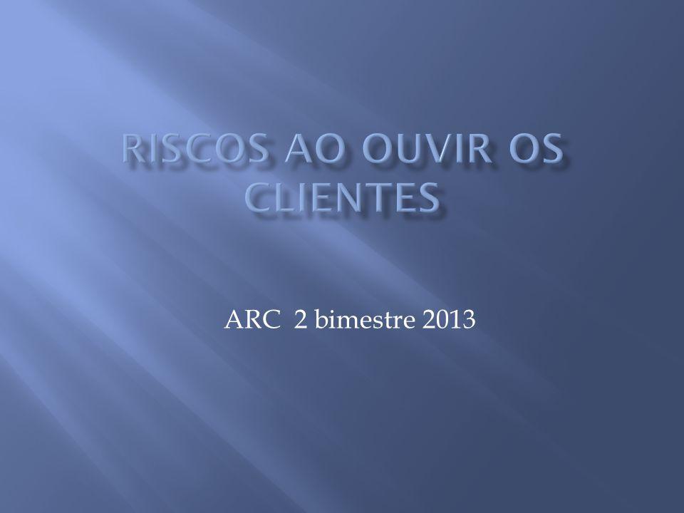 RISCOS AO OUVIR OS CLIENTES