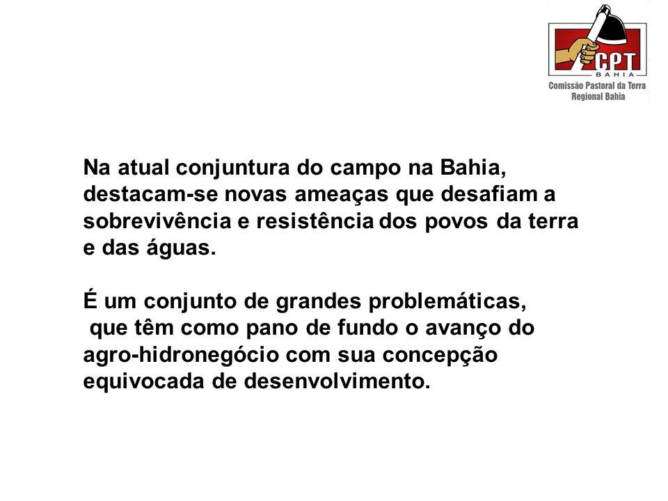 Na atual conjuntura do campo na Bahia, destacam-se novas ameaças que desafiam a sobrevivência e resistência dos povos da terra e das águas.