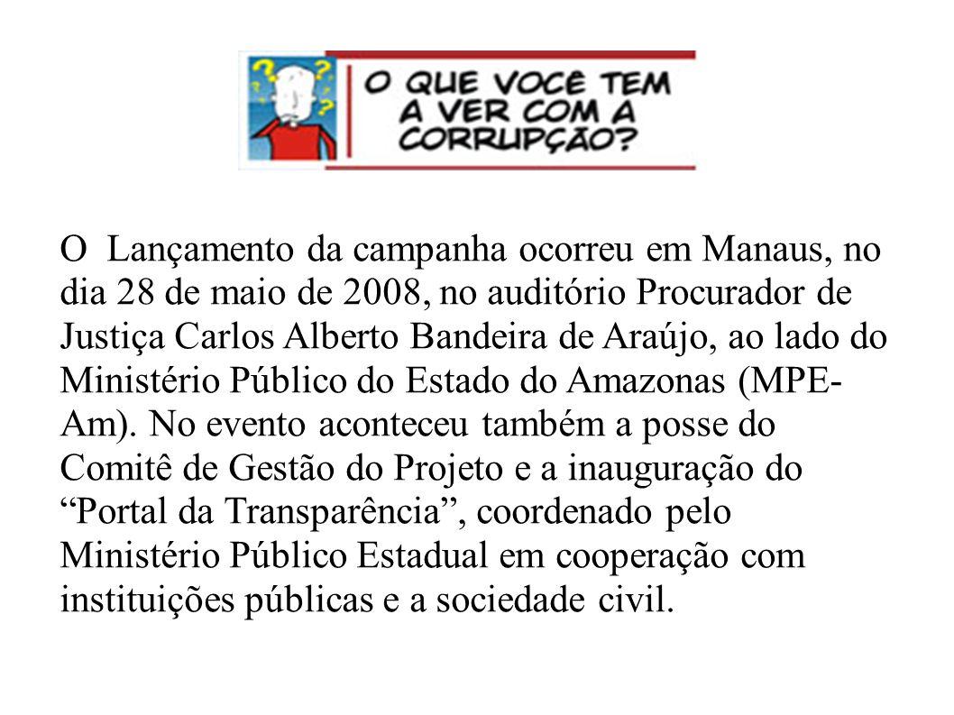 O Lançamento da campanha ocorreu em Manaus, no dia 28 de maio de 2008, no auditório Procurador de Justiça Carlos Alberto Bandeira de Araújo, ao lado do Ministério Público do Estado do Amazonas (MPE-Am).