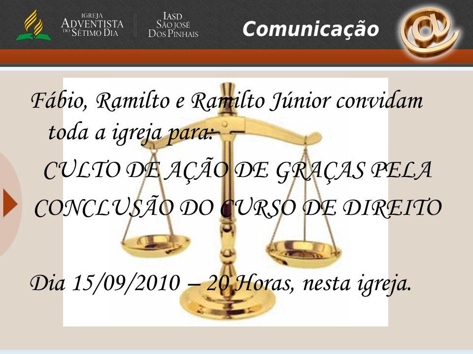 Fábio, Ramilto e Ramilto Júnior convidam toda a igreja para: CULTO DE AÇÃO DE GRAÇAS PELA CONCLUSÃO DO CURSO DE DIREITO Dia 15/09/2010 – 20 Horas, nesta igreja.
