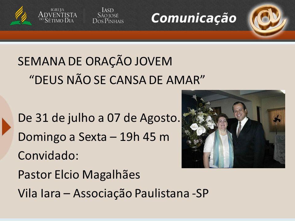 SEMANA DE ORAÇÃO JOVEM DEUS NÃO SE CANSA DE AMAR De 31 de julho a 07 de Agosto.
