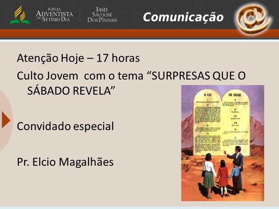 Atenção Hoje – 17 horas Culto Jovem com o tema SURPRESAS QUE O SÁBADO REVELA Convidado especial Pr.