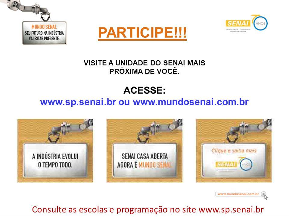 PARTICIPE!!! ACESSE: www.sp.senai.br ou www.mundosenai.com.br