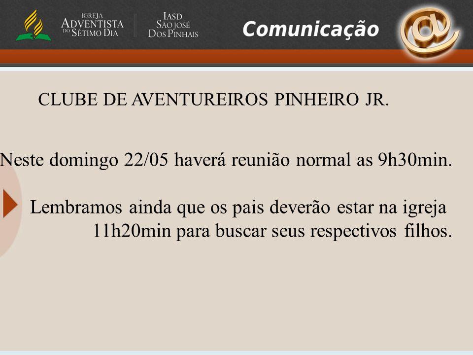 Neste domingo 22/05 haverá reunião normal as 9h30min.