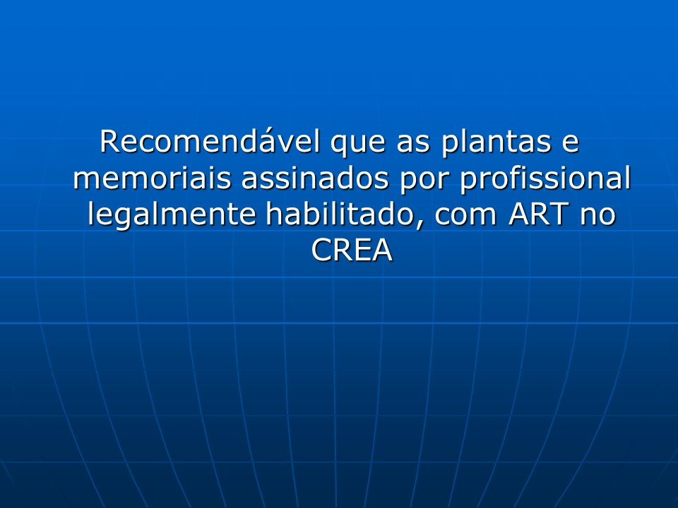 Recomendável que as plantas e memoriais assinados por profissional legalmente habilitado, com ART no CREA
