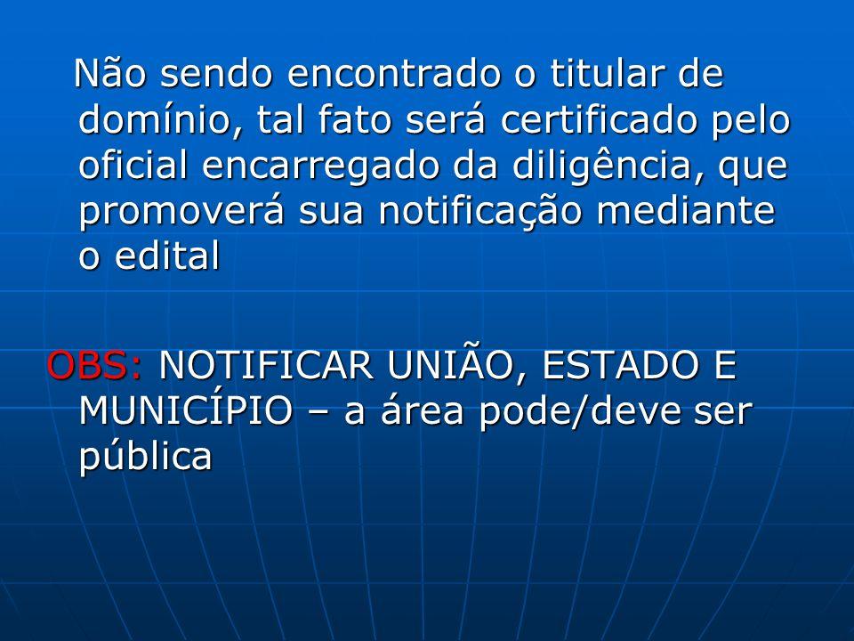 Não sendo encontrado o titular de domínio, tal fato será certificado pelo oficial encarregado da diligência, que promoverá sua notificação mediante o edital