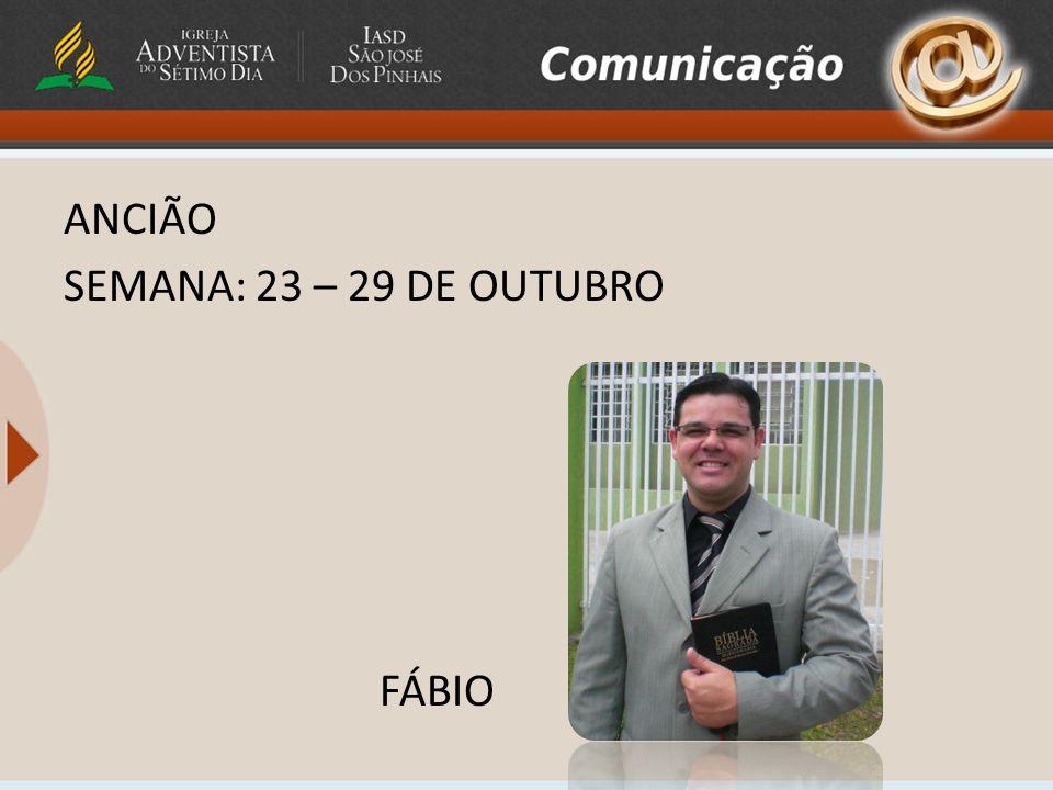 ANCIÃO SEMANA: 23 – 29 DE OUTUBRO FÁBIO