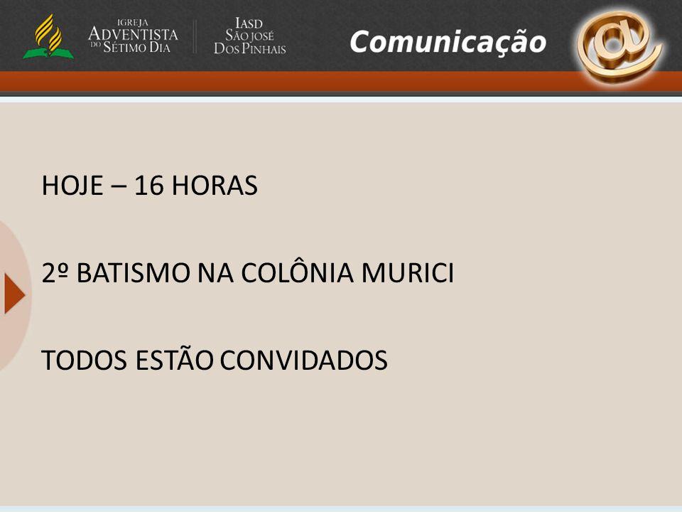 HOJE – 16 HORAS 2º BATISMO NA COLÔNIA MURICI TODOS ESTÃO CONVIDADOS