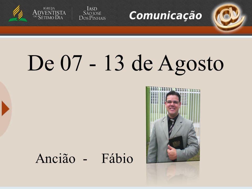 De 07 - 13 de Agosto Ancião - Fábio