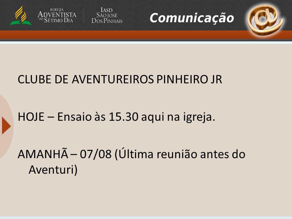 CLUBE DE AVENTUREIROS PINHEIRO JR HOJE – Ensaio às 15