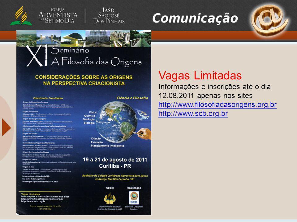 Vagas Limitadas Informações e inscrições até o dia 12.08.2011 apenas nos sites. http://www.filosofiadasorigens.org.br.