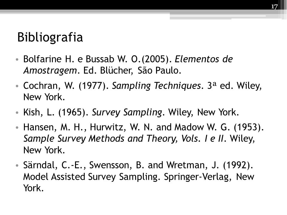 Bibliografia Bolfarine H. e Bussab W. O.(2005). Elementos de Amostragem. Ed. Blücher, São Paulo.