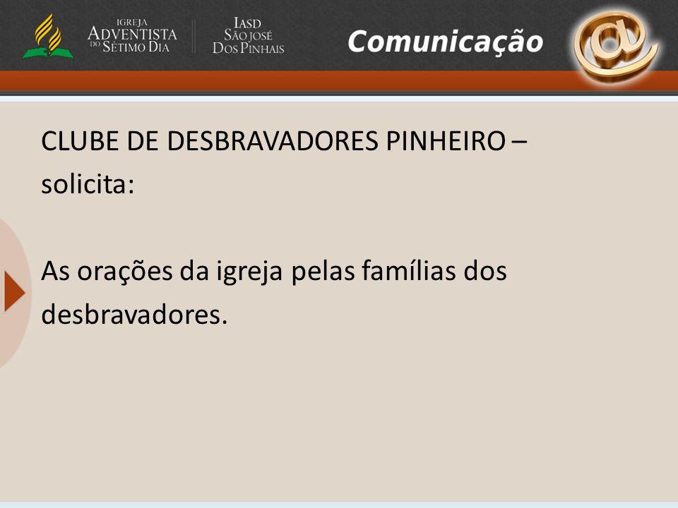 CLUBE DE DESBRAVADORES PINHEIRO – solicita: As orações da igreja pelas famílias dos desbravadores.
