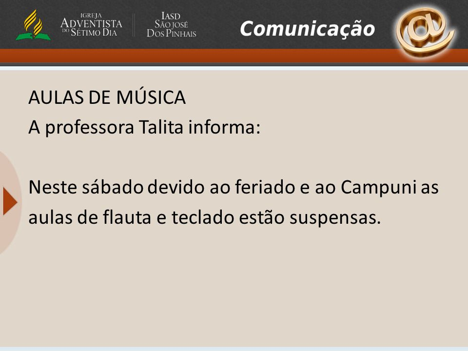 AULAS DE MÚSICA A professora Talita informa: Neste sábado devido ao feriado e ao Campuni as aulas de flauta e teclado estão suspensas.