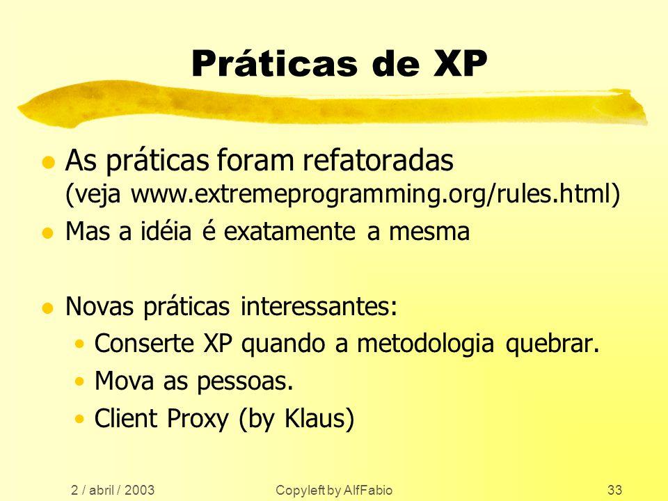 Práticas de XPAs práticas foram refatoradas (veja www.extremeprogramming.org/rules.html) Mas a idéia é exatamente a mesma.