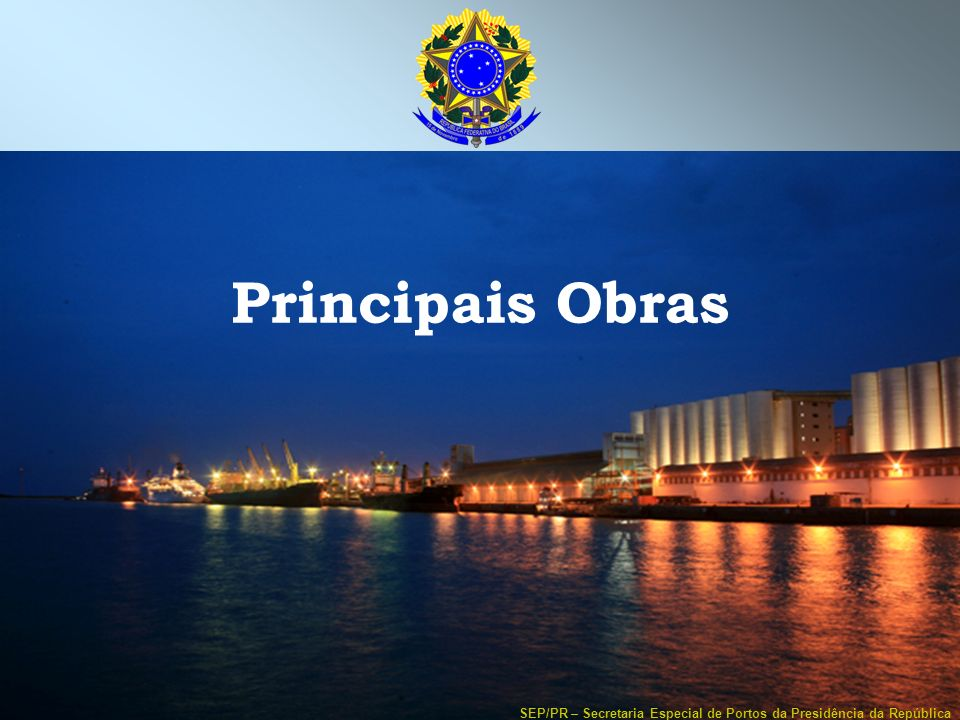 Principais Obras SEP/PR – Secretaria Especial de Portos da Presidência da República
