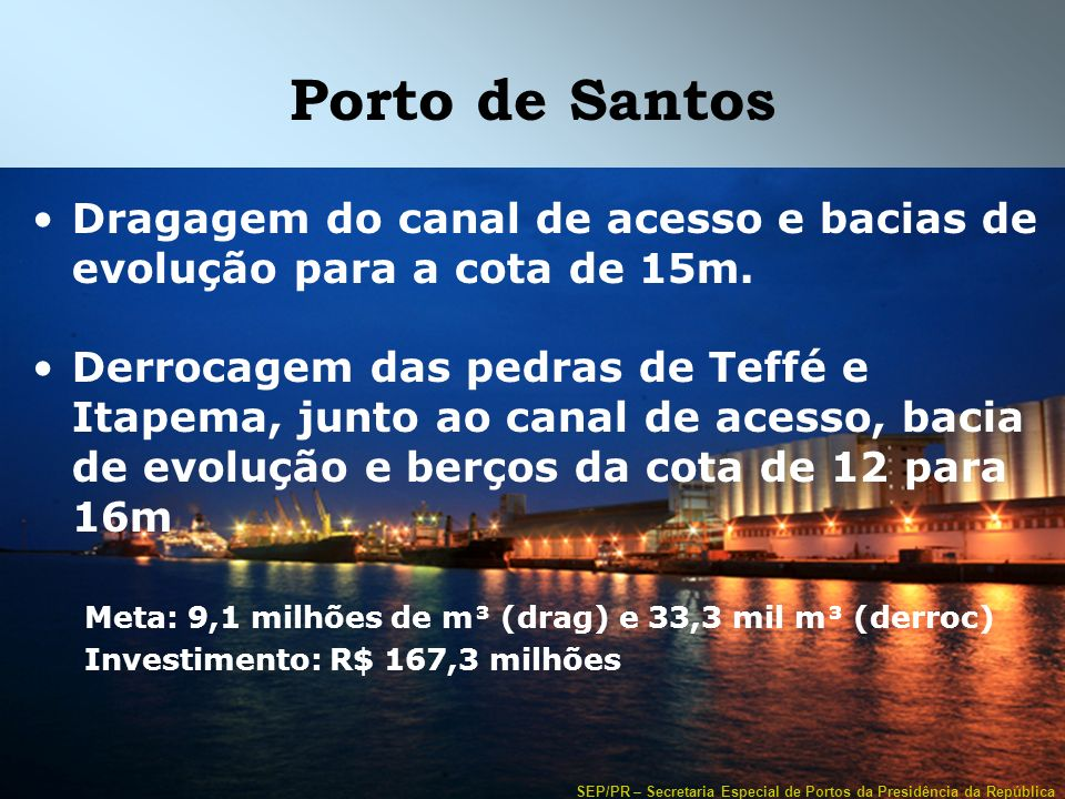 Porto de Santos Dragagem do canal de acesso e bacias de evolução para a cota de 15m.