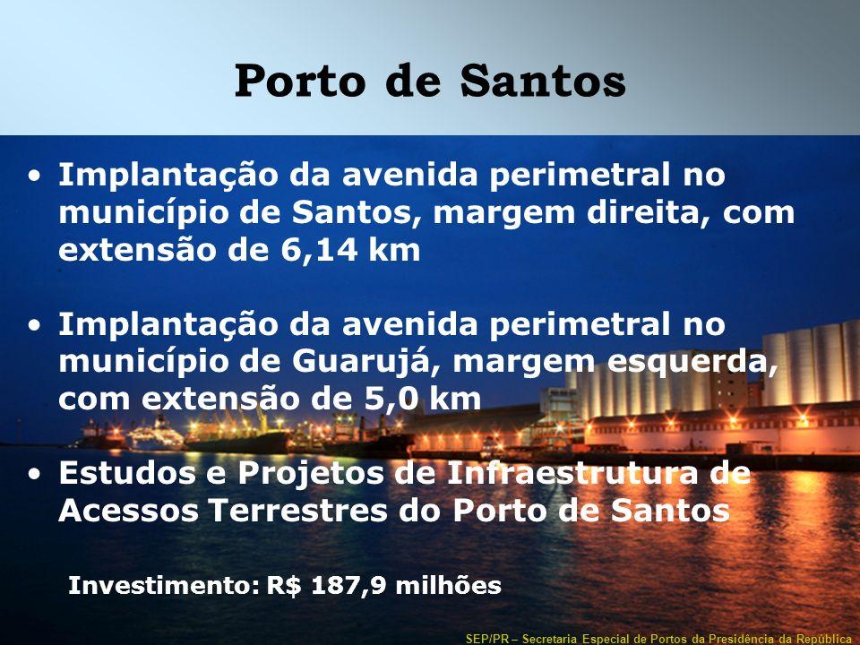 Porto de Santos Implantação da avenida perimetral no município de Santos, margem direita, com extensão de 6,14 km.