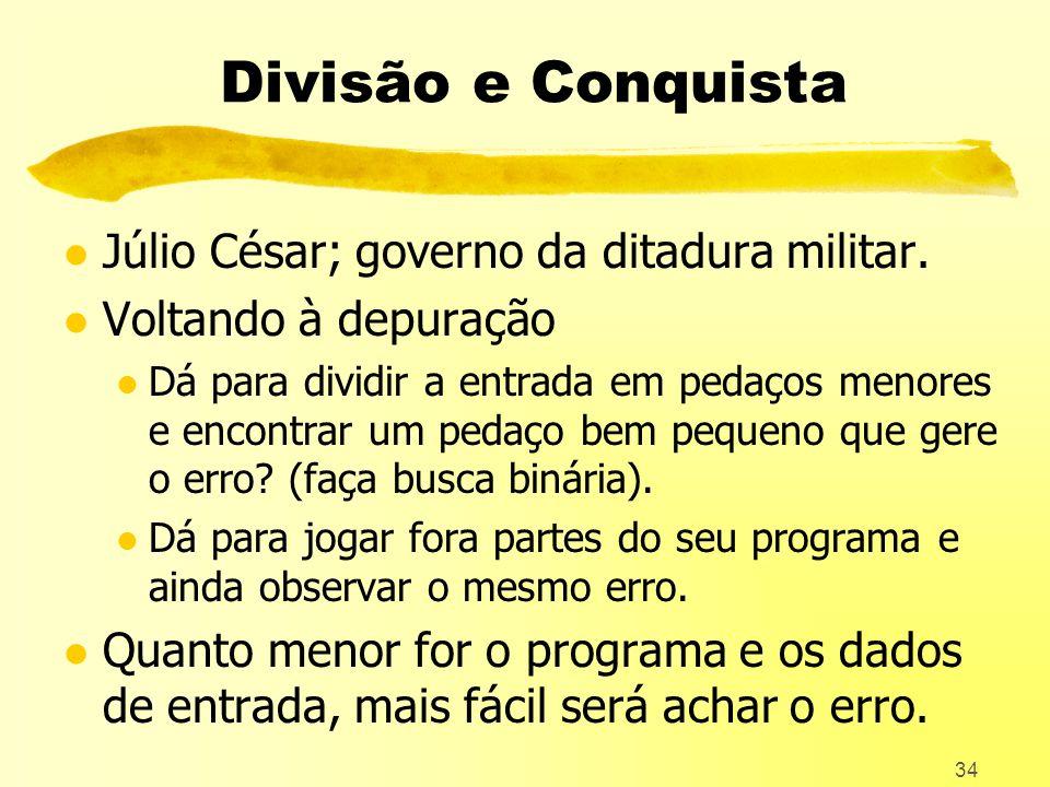 Divisão e Conquista Júlio César; governo da ditadura militar.