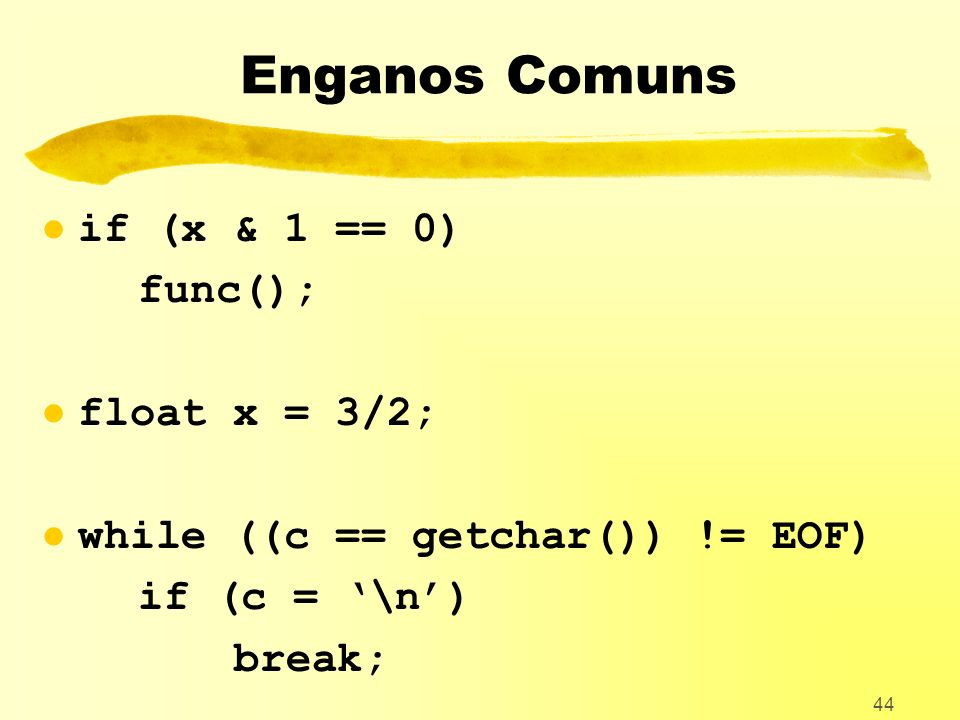 Enganos Comuns if (x & 1 == 0) func(); float x = 3/2;