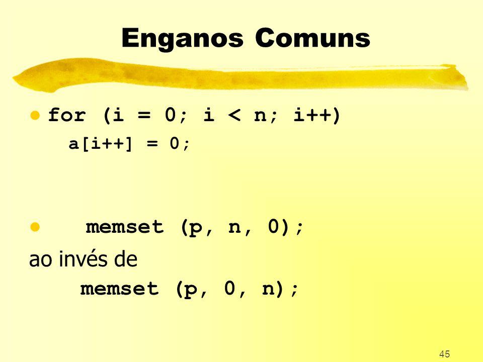 Enganos Comuns for (i = 0; i < n; i++) memset (p, n, 0);